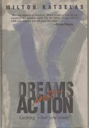 DREAMS INTO ACTION Getting What You Want!: Katselas, Milton