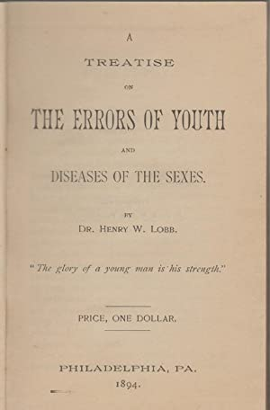 A TREATISE ON THE ERRORS OF YOUTH AND DISEASES OF THE SEXES: Lobb, Henry W.
