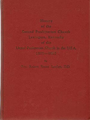 HISTORY OF THE SECOND PRESBYTERIAN CHURCH, LEXINGTON, KENTUCKY, Of the United Presbyterian Church ...