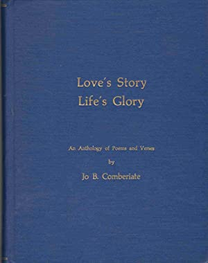 LOVE'S STORY LIFE'S GLORY An Anthology of Poems and Verses: Comberiate, Josephine ...