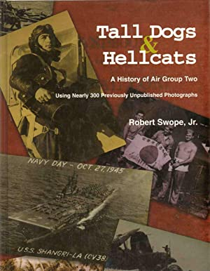 TALL DOGS AND HELLCATS A Navy Photographer's Pacific War: Swope, Robert