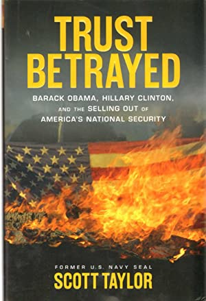 TRUST BETRAYED Barack Obama, Hillary Clinton, and the Selling out of America's National ...