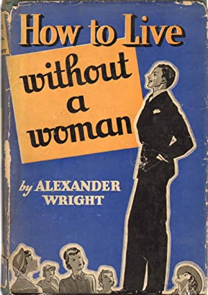 HOW TO LIVE WITHOUT A WOMAN: Wright, Alexander