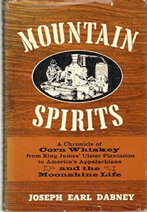 MOUNTAIN SPIRITS A Chronicle of Corn Whiskey from King James' Ulster Plantation to America&#...
