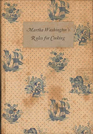 MARTHA WASHINGTON'S RULES FOR COOKING Used Everyday At Mt. Vernon--Those of Her Neighbors Mrs....
