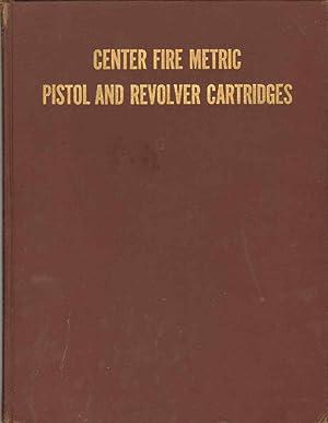 CENTER FIRE METRIC PISTOL AND REVOLVER CARTRIDGES: Henry P. White; Burton D. Munhall