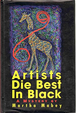 ARTISTS DIE BEST IN BLACK A Novel: Mabey, Martha