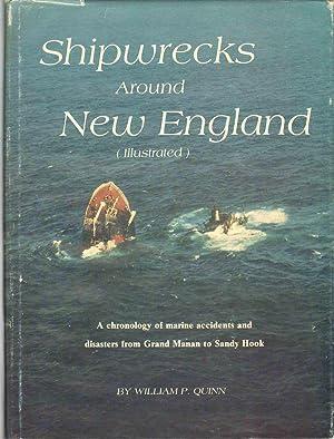 SHIPWRECKS AROUND NEW ENGLAND A Chronology of: Quinn, William P.