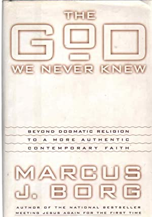 THE GOD WE NEVER KNEW Beyond Dogmatic: Borg, Marcus J.