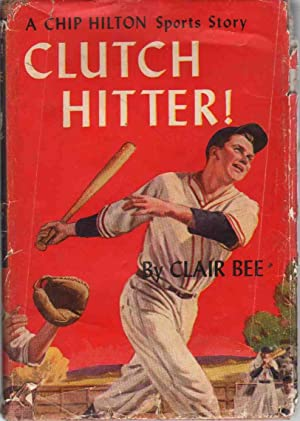 CLUTCH HITTER A Chip Hilton Sports Story: Bee, Clair