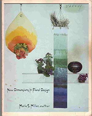 NEW DIMENSIONS IN FLORAL DESIGN: Miller, Marie S.