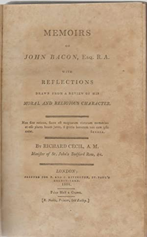MEMOIRS OF JOHN BACON, ESQ. R.A With Reflections Drawn from a Review of His Moral and Religious ...