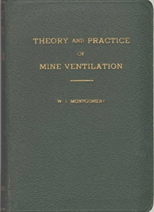 THEORY AND PRACTICE OF MINE VENTILATION: Montgomery, William J.