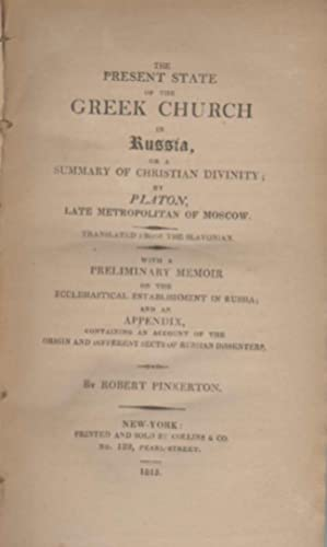 THE PRESENT STATE OF THE GREEK CHURCH IN RUSSIA Or a Summary of Christian Divinity; by Platon, Late...