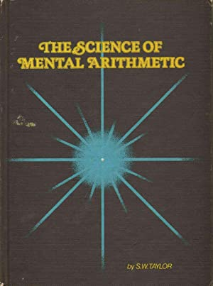 THE SCIENCE OF MENTAL ARITHMETIC: Taylor, Stephen W.