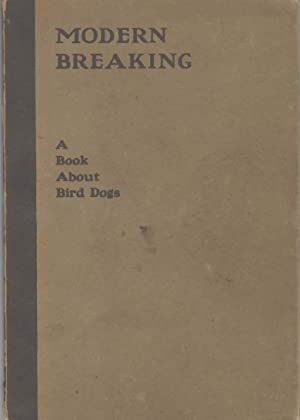 MODERN BREAKING A TREATISE ON REARING, BREAKING, AND HANDLING SETTERS AND POINTERS: Bruette, ...