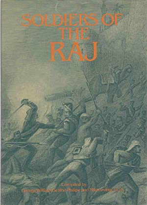 SOLDIERS OF THE RAJ: Irving, Miles, & George William De Rhe Philine; compiled by