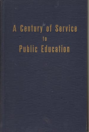 A CENTURY OF SERVICE TO PUBLIC EDUCATION; The Centennial History of the New York State Teachers ...