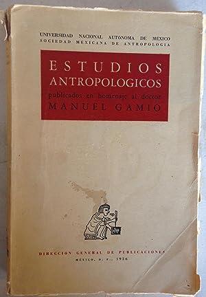 Estudios Antropologicos Publicados en Homenaje al Doctor: Manuel Gamio