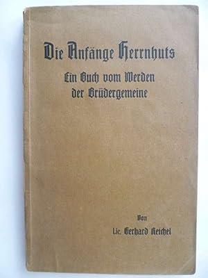 Die Anfänge Herrnhuts. Ein Buch vom Werden der Brüdergemeine.: Reichel, Gerhard