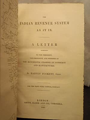 The Indian Revenue System As It Is A Letter Addressed to the President, Vice-President, and Members...