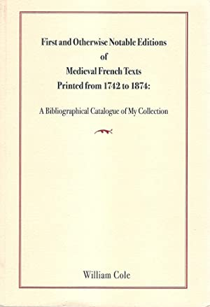 First and Otherwise Notable Editions of Medieval French Texts Printed from 1742 to 1874: A Biblio...