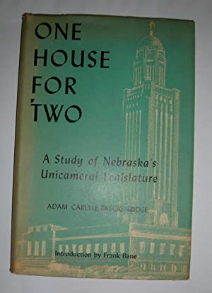 One House for Two, A Study of Nebraska's Unicameral Legislature Introduction by Frank Blane: ...