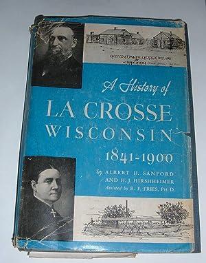 A History of La Crosse, Wisconsin 1841-1900: Albert H. Sanford,