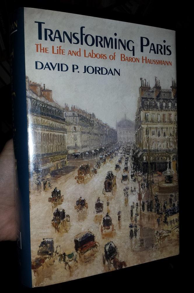 Transforming Paris The Life And Labors Of Baron Haussmann By Jordan