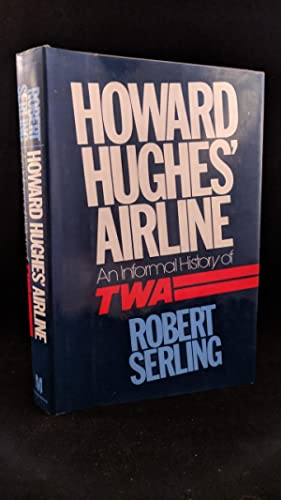 Howard Hughes' Airline: An Informal History of TWA: Robert J Serling