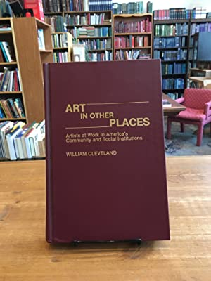 ART IN OTHER PLACES Artists at Work in America's Community and Social Institutions