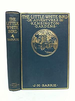 The Little White Bird or Adventures in: Barrie, J. M.