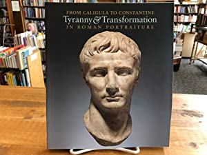 From Caligula to Constantine Tyranny & Transformation in Roman Portraiture