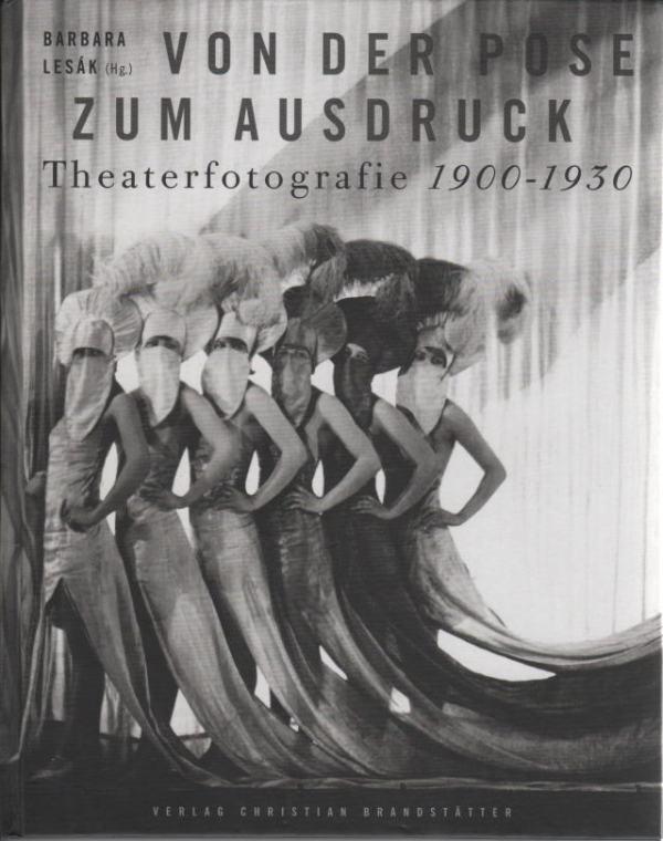 Von der Pose zum Ausdruck. Theaterfotografie von 1900 - 1930 - Lesák, Barbara (Hrsg.)