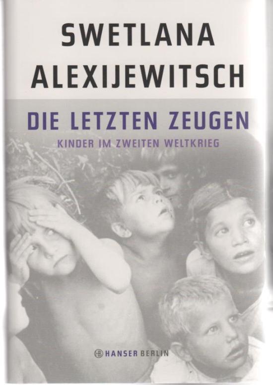 Die letzten Zeugen - Kinder im Zweiten: Alexijewitsch, Swetlana
