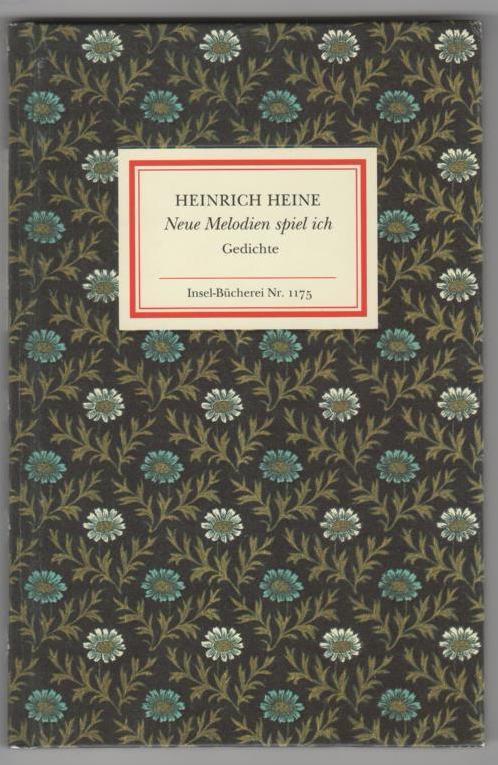 Neue Melodien spiel ich - Gedichte: Heine, Heinrich