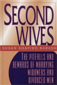 Second Wives: The Pitfalls and Rewards of Marrying Widowers and Divorced Men.
