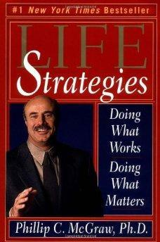 Life Strategies: Doing What Works, Doing What Matters.