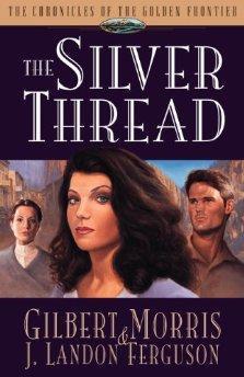 The Silver Thread (The Chronicles of the Golden Frontier, Book 4).: Gilbert Morris, J. Landon ...