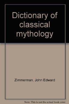 Dictionary of Classical Mythology.: J. E. Zimmerman.