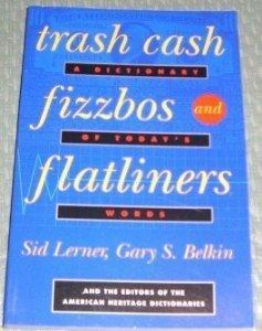 Trash Cash, Fizzbos, and Flatliners: A Dictionary of Today's Words.