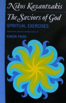 The Saviors of God: Spiritual Exercises.: Nikos Kazantzakis, Kimon