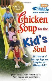 Chicken Soup for the Kid's Soul: 101 Stories of Courage, Hope and Laughter.