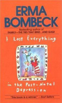 "I Lost Everything in the Postnatal Depression.: Bombeck, Erma""."