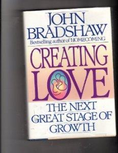 Creating Love: The Next Great Stage of: John Bradshaw.