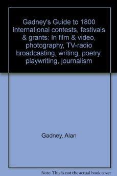 Gadney's Guide to 1800 International Contests, Festivals & Grants: In Film & Video, ...