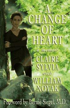 A Change of Heart: A Memoir.: Claire Sylvia, William Novak, Bernie Siegel.