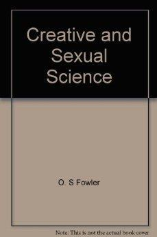 Creative and Sexual Science: Including Manhood, Womanhood,: O. S. Fowler.