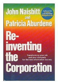 Re-Inventing the Corporation: Transforming Your Job and: John Naisbitt, Patricia