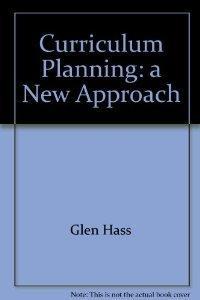 Curriculum Planning: A New Approach.: Glen Hass .
